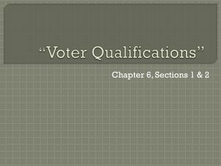 """ Voter Qualifications"""