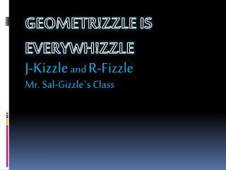 Geometr!zzle is  Everywh!zzLe