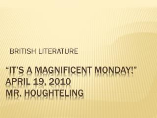 """It's a magnificent Monday!""  April 19, 2010 Mr.  Houghteling"