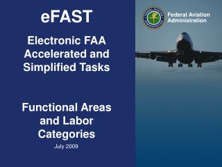 eFAST Electronic FAA Accelerated and  Simplified Tasks Functional Areas and Labor Categories