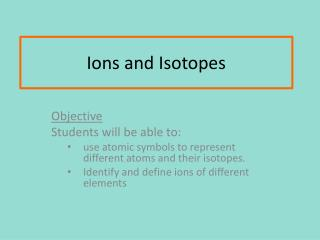 Ions and Isotopes