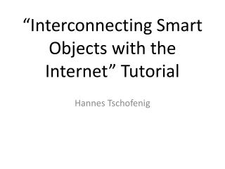 """Interconnecting Smart Objects with the Internet"" Tutorial"