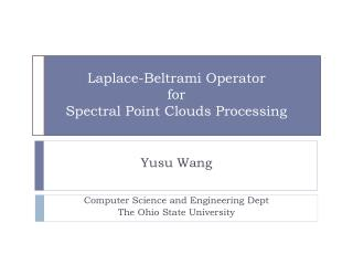 Laplace-Beltrami Operator  for Spectral Point Clouds Processing