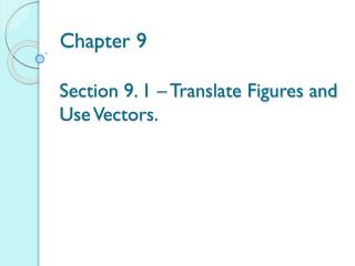 Chapter 9   Section 9. 1 – Translate Figures and Use Vectors.