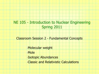NE 105 - Introduction to Nuclear Engineering Spring  2011
