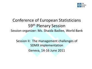 Session II:  The management challenges of SDMX implementation Geneva, 14-16 June 2011