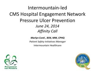 Marlyn Conti  , BSN, MM, CPHQ Patient  Safety Initiatives Manager  Intermountain Healthcare