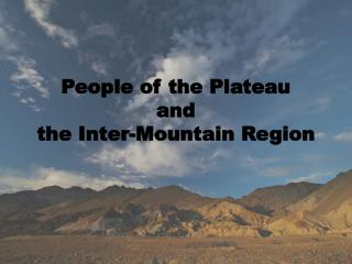 People of the Plateau and  the Inter-Mountain Region