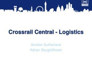 Crossrail Central - Logistics