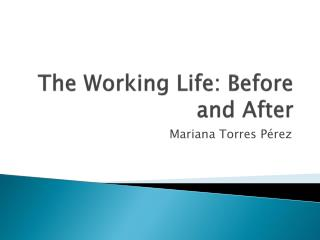 The Working Life: Before and After