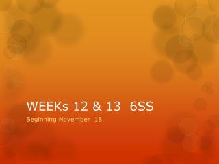 WEEKs  12 & 13  6SS