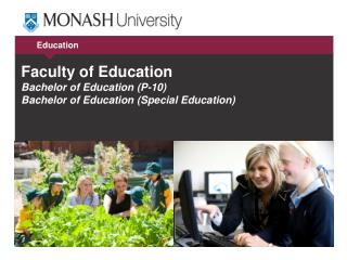 Faculty of  Education Bachelor of Education (P-10) Bachelor of Education (Special Education)