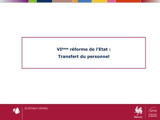 VI ème  réforme de l'Etat : Transfert du personnel