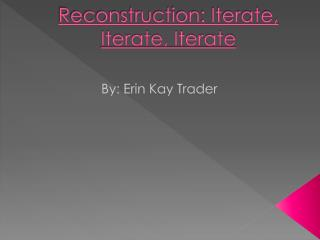 Reconstruction: Iterate, Iterate, Iterate