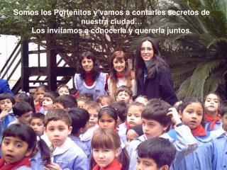 Somos los Porteñitos y vamos a contarles secretos de nuestra ciudad…