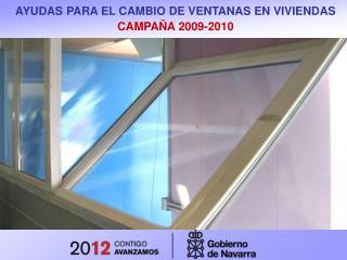 AYUDAS PARA EL CAMBIO DE VENTANAS EN VIVIENDAS  CAMPAÑA 2009-2010