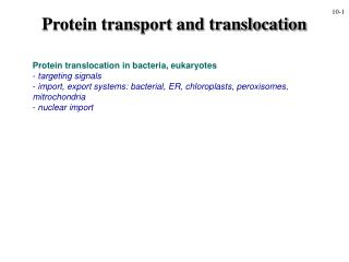 Protein translocation in bacteria, eukaryotes  targeting signals  import, export systems: bacterial, ER, chloroplasts, p