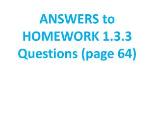 ANSWERS to HOMEWORK 1.3.3 Questions (page 64)