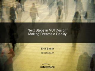 Next Steps in VUI Design: Making Dreams a Reality