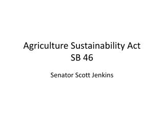 Agriculture Sustainability Act  SB 46