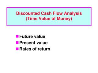Discounted Cash Flow Analysis (Time Value of Money)