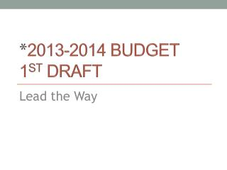 2013-2014 Budget 1 st  Draft