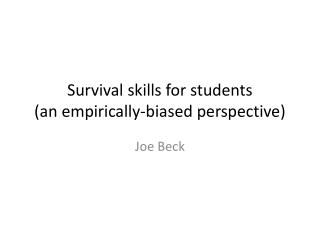 Survival skills for students (an empirically-biased perspective)
