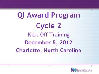QI Award Program Cycle 2 Kick-Off Training December 5, 2012 Charlotte, North Carolina