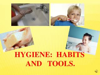 HYGIENE HABITS AND TOOLS