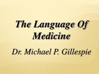 The Language Of Medicine Dr. Michael P. Gillespie