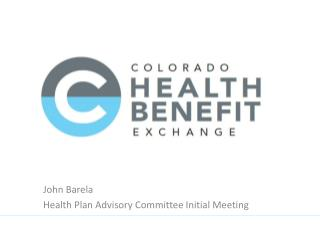 John Barela Health Plan Advisory Committee Initial Meeting
