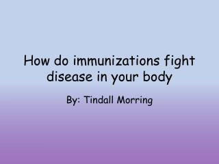 How do immunizations fight disease in your body
