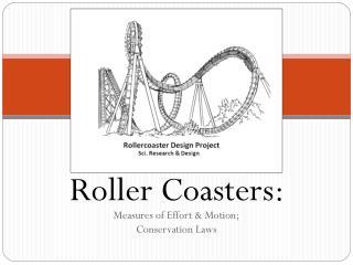 Roller Coasters:  Measures  of Effort & Motion; Conservation Laws