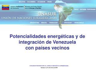 Potencialidades energéticas y de integración de Venezuela  con países vecinos