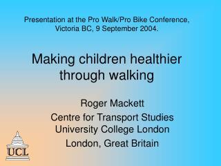 Roger Mackett Centre for Transport Studies University College London London, Great Britain