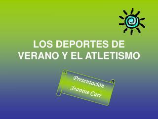 LOS DEPORTES DE VERANO Y EL ATLETISMO