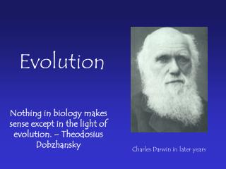 Nothing in biology makes sense except in the light of evolution. – Theodosius  Dobzhansky