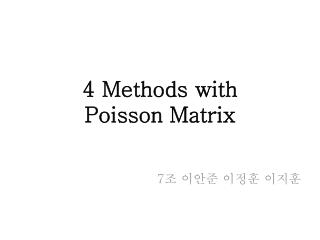 4 Methods with Poisson Matrix