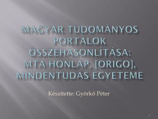 Magyar tudományos portálok összehasonlítása: MTA-honlap,  [origo],  Mindentudás  Egyeteme