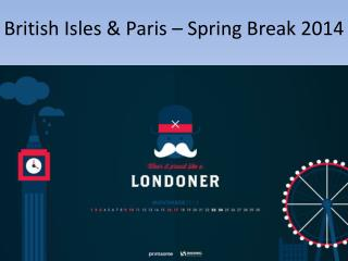 British Isles & Paris – Spring Break 2014