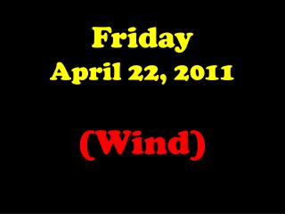 Friday April 22, 2011