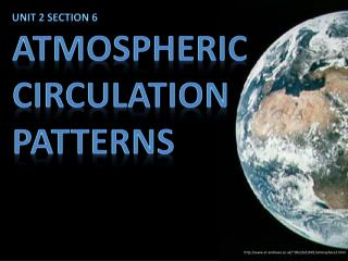 Unit 2 Section 6  Atmospheric Circulation   Patterns
