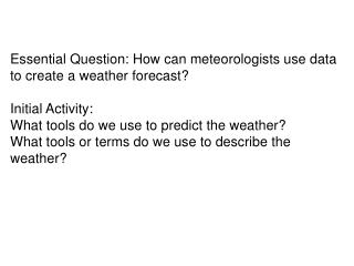 Essential Question: How can meteorologists use data to create a weather forecast?