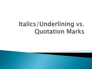 Italics/Underlining vs. Quotation Marks