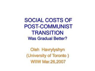 SOCIAL COSTS OF  POST-COMMUNIST TRANSITION Was Gradual Better?