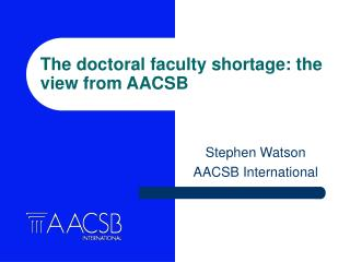 The doctoral faculty shortage: the view from AACSB