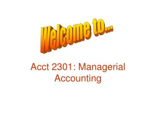 Acct 2301: Managerial Accounting