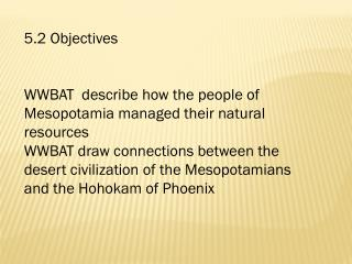 5.2 Objectives WWBAT  describe how the people of Mesopotamia managed their natural resources