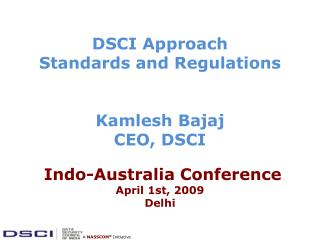 DSCI Approach Standards and Regulations Kamlesh Bajaj CEO, DSCI