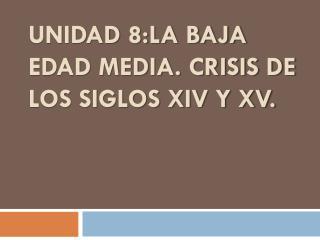 UNIDAD 8:LA BAJA EDAD MEDIA. CRISIS DE LOS SIGLOS XIV Y XV.